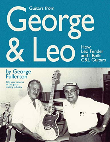 9780634069222: Guitars from George & Leo: How Leo Fender and I Built G&l Guitars