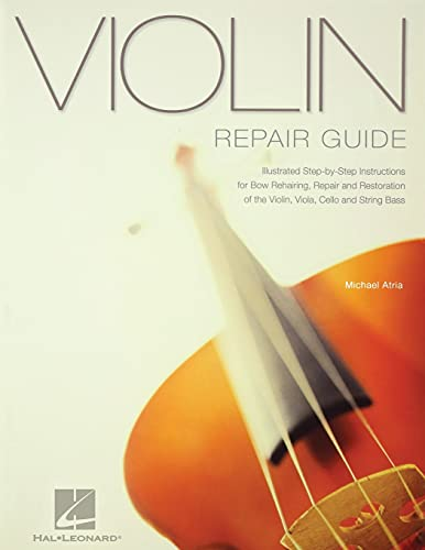 9780634070310: Violin Repair Guide: Illustrated Step-by-Step Instructions for Bow Rehairing, Repair and Rest