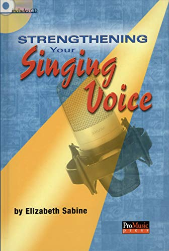 9780634079832: Strengthening Your Singing Voice [With CD]