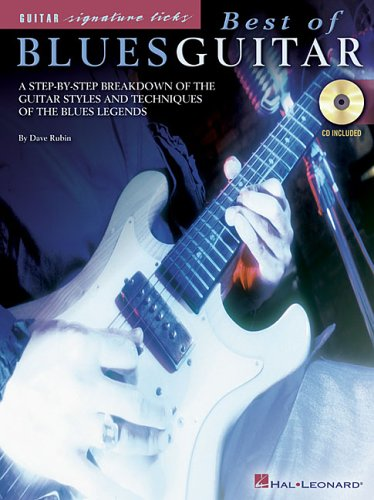 Best of Blues Guitar: A Step-By-Step Breakdown of the Guitar Styles and Techniques of the Blues ...