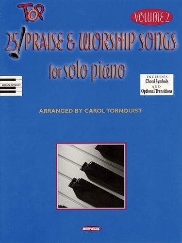 25 Top Praise and Worship Songs for Solo Piano - Volume 2: Tornquist, Carol
