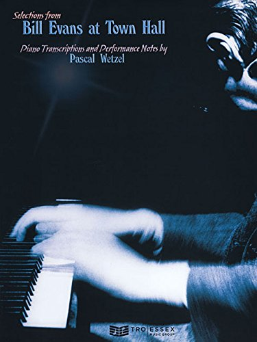 9780634087745: Selections from Bill Evans at Town Hall: Piano Transcriptions and Performance Notes