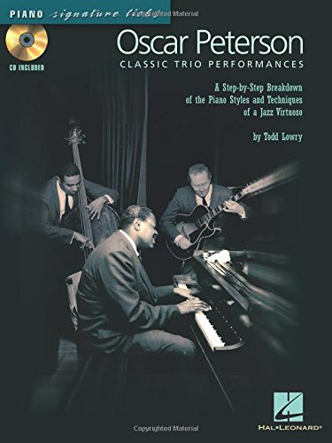 9780634089909: Oscar Peterson - Classic Trio Performances: A Step-By-Step Breakdown of the Piano Styles and Techniques of a Jazz Virtuoso (Piano Signature Licks)