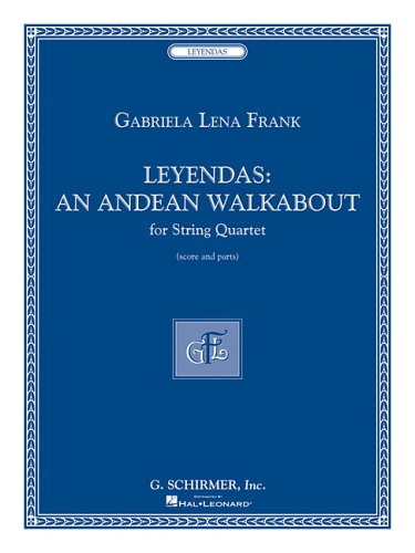 Gabriela Lena Frank - Leyendas: An Andean Walkabout String Quartet: Gabriela Lena Frank