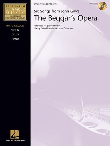 THE BEGGAR'S OPERA BK/CD: SIX SONGS FROM JOHN GAY      VIOLIN CELLO PIANO HLSPL (Hal Leonard Student Piano Library) (0634096265) by O'Neill Breth, Nancy; Goberman, Jean