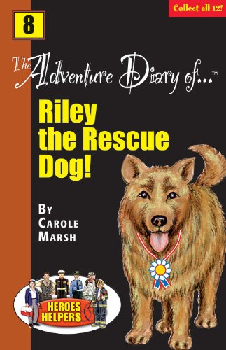 The Adventure Diary Of.Riley, the Rescue Dog!: Marsh, Carole