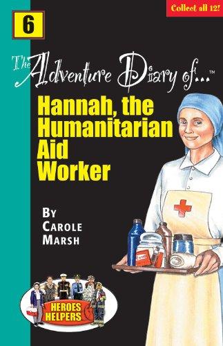 Heroes & Helpers Adventure Diaries: Hannah, the Humanitarian Aid Worker: Marsh, Carole