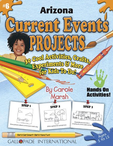 9780635020222: Arizona Current Events Projects - 30 Cool Activities, Crafts, Experiments and More for Kids to Do to Learn About Your State! (6) (Arizona Experience)
