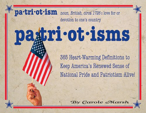 Patriotisms: 365 Heart-warming Definitions to Keep America's: Marsh, Carole