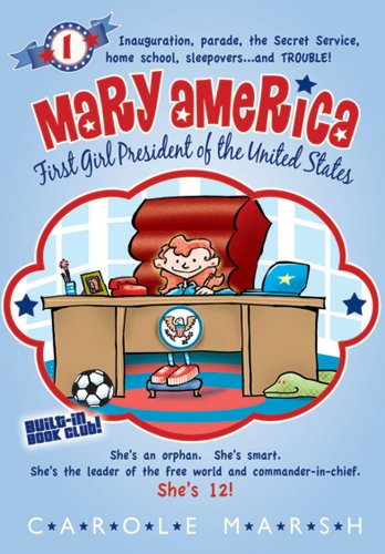 Mary America-First Girl President of the United States: Book 1: Carole Marsh