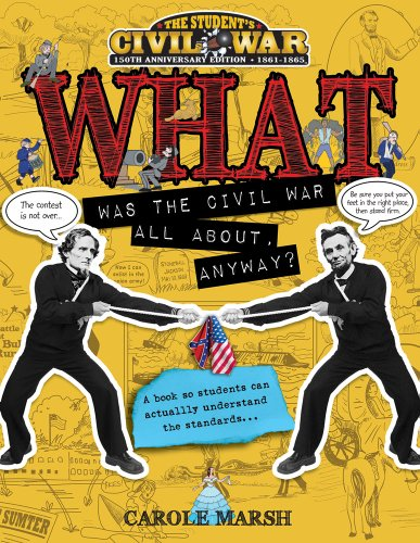 WHAT Was the Civil War All About Anyway? (Student's Civil War, 150th Anniversary: 1861-1865): ...