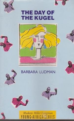 The Day of the Kugel: Ludman, Barbara