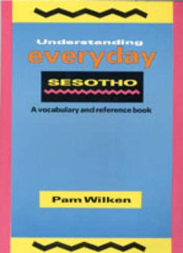 Understanding Everyday Sesotho: A Vocabulary and Reference: Wilken, Pam