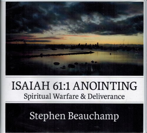9780638459043: Isaiah 61:1 Anointing: Spiritual Warfare and Deliverance with Stephen Beauchamp