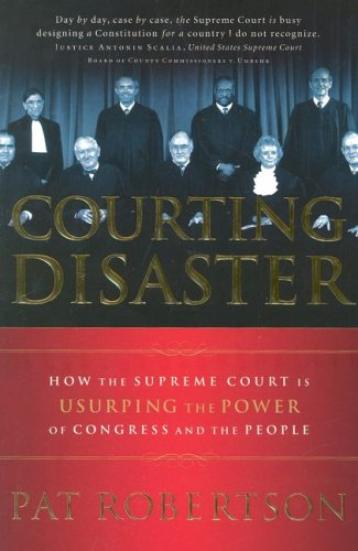 9780641667800: Courting Disaster: How the Supreme Court is Usurping the Power of Congress and the People