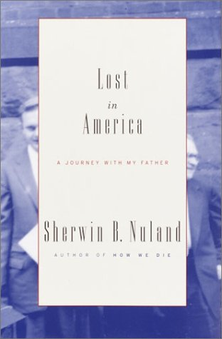 Lost in America: A Journey with My Father (0641727445) by Sherwin B. Nuland