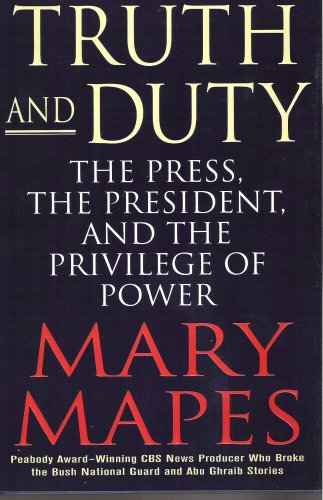 9780641797569: Truth and Duty: The Press, The President and the Privilege of Power