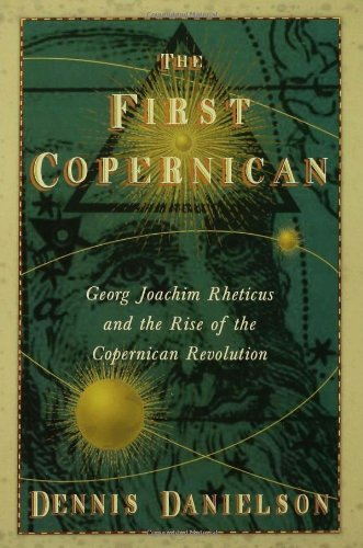 9780641922411: The First Copernican: Georg Joachim Rheticus and the Rise of the Copernican Revolution