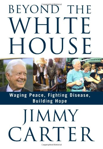 9780641934346: Beyond The White House: Waging Peace, Fighting Disease, Building Hope