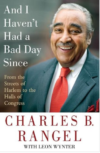 9780641937033: And I Haven't Had a Bad Day Since: From the Streets of Harlem to the Halls of Congress
