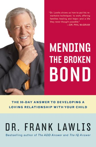 9780641987960: Mending the Broken Bond: The 90-Day Answer to Developing a Loving Relationship with Your Child