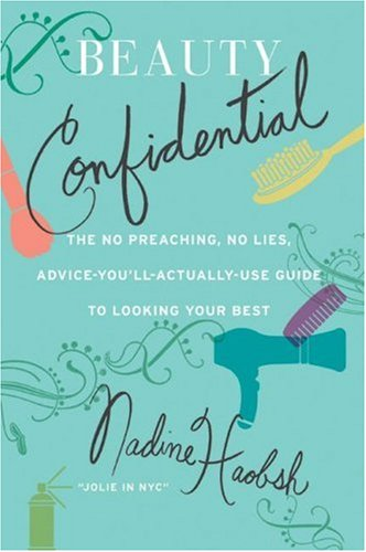 9780641995453: Beauty Confidential: The No Preaching, No Lies, Advice-You'll- Actually-Use Guide to Looking Your Best
