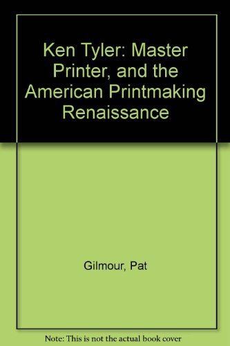 Ken Tyler: Master Printer, and the American: Gilmour, Pat