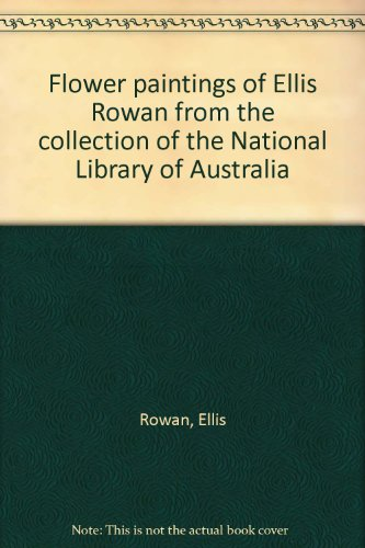 9780642104199: Flower paintings of Ellis Rowan from the collection of the National Library of Australia