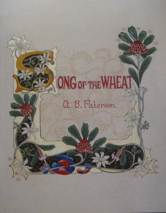 Banjo Paterson's Song of the wheat: A reproduction of an illuminated manuscript by Gordon ...