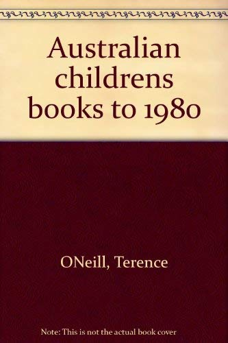 AUSTRALIAN CHILDREN'S BOOKS TO 1980, A select bibliography of the collection held in the National...