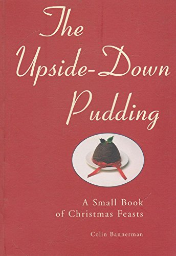 THE UPSIDE-DOWN PUDDING; A Small Book of Christmas Feasts