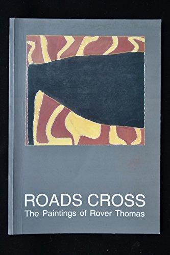 Roads Cross: The Paintings Of Rover Thomas: Thomas, Rover et al Rover Thomas