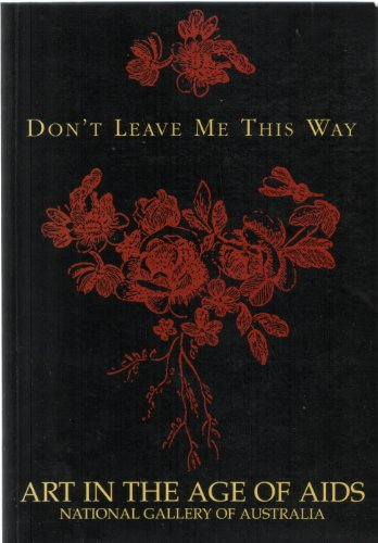 9780642130303: Don't Leave Me This Way: Art in the Age of AIDS