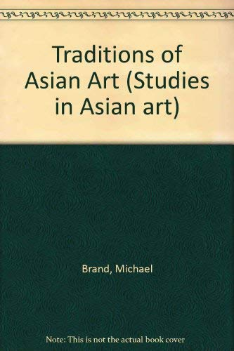 Traditions of Asian Art: Traced Through the Collection of the National Gallery of Australia: Brand,...