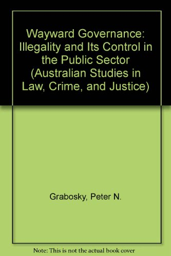 Wayward Governance: Illegality and Its Control in the Public Sector (Australian Studies in Law, ...