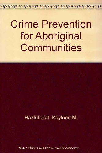 Crime Prevention for Aboriginal Communities: Hazlehurst, Kayleen M.