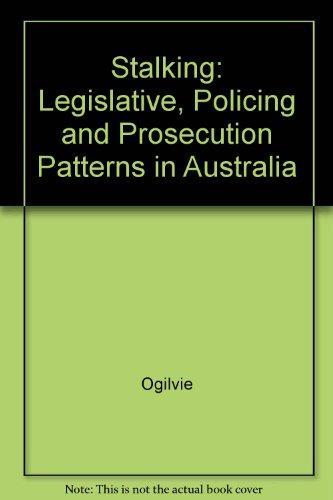 Stalking: Legislative, Policing and Prosecution Patterns in Australia: Ogilvie