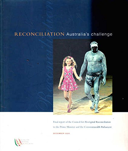 Reconciliation - Australia's Challenge (The Final Report of the Council For Aboriginal ...