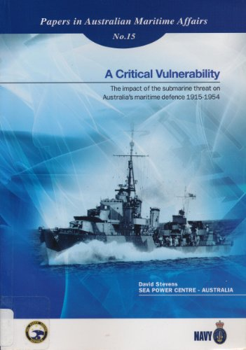 9780642296252: A Critical Vulnerability. The Impact of the Submarine Threat on Australia's Maritime Defence 1915-1954