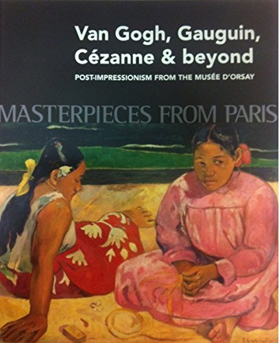 9780642334046: Masterpieces from Paris: Van Gogh, Gauguin, Cezanne & Beyond: Post-Impressionism from The Musee d...