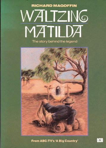 Waltzing Matilda: The Story Behind the Legend: Magoffin, Richard