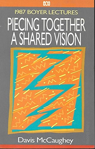 Piecing Together a Shared Vision: The 1987 Boyer Lectures: McCaughey, Davis
