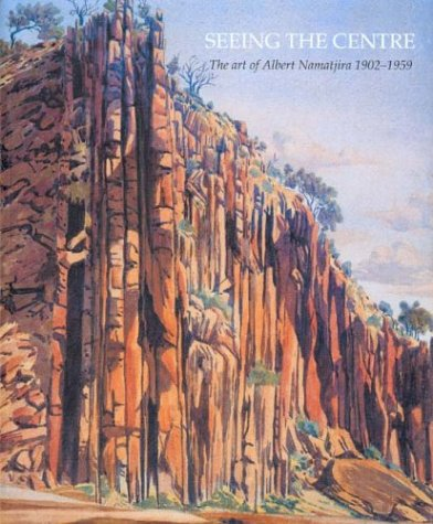 Seeing the Centre: The Art of Albert Namatjira 1902-1959: Alison French
