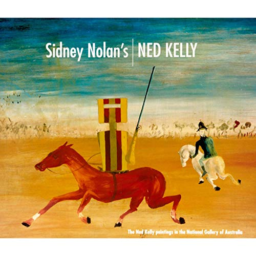 Sidney Nolan's Ned Kelly: The Ned Kelly: Nolan, Sidney; Sayers,