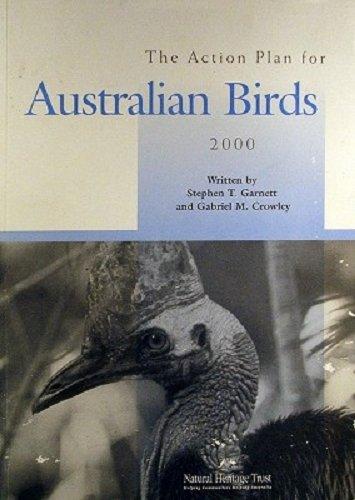 The Action Plan for Australian Birds: Garnett, Stephen; Crowley, Gabriel