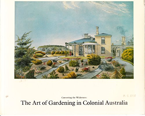 9780642908421: The Art of gardening in colonial Australia: Converting the wilderness