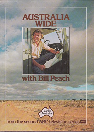 9780642972118: Australia wide with Bill Peach: From the second ABC television series Peach's Australia