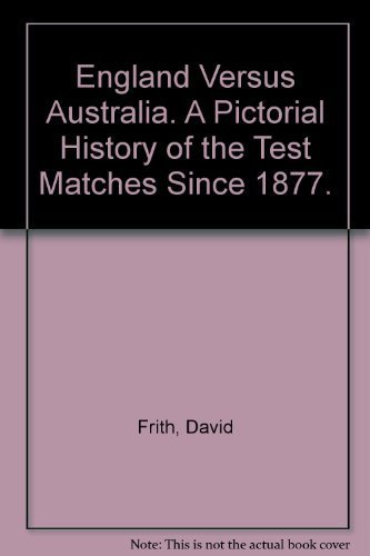9780642972613: England Versus Australia. A Pictorial History of the Test Matches Since 1877.