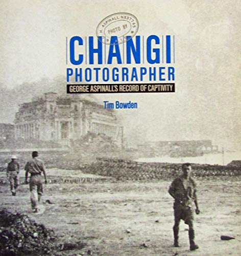9780642975591: CHANGI PHOTOGRAPHER George Aspinall's Record of Captivity