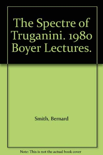 9780642975652: The Spectre of Truganini. 1980 Boyer Lectures.